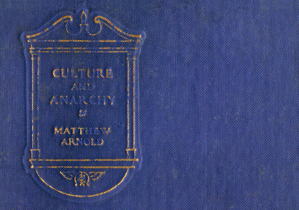 culture and anarchy by mathew arnold Recently, i had the chance to study — and teach — a couple of chapters from  matthew arnold's culture and anarchy (first published as.